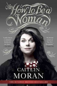 How To Be A Woman by Caitlin Moran book jacket
